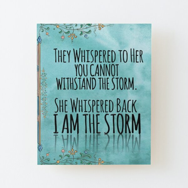 """They Whispered To Her, """"You Cannot Withstand The Storm."""" She Whispered Back, """"I Am The Storm"""" Wood Mounted Print"""