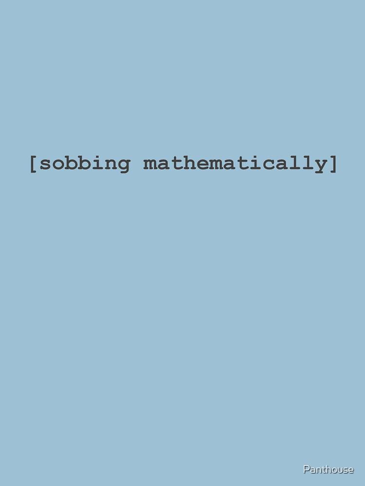 Tee: [sobbing mathematically] von Panthouse