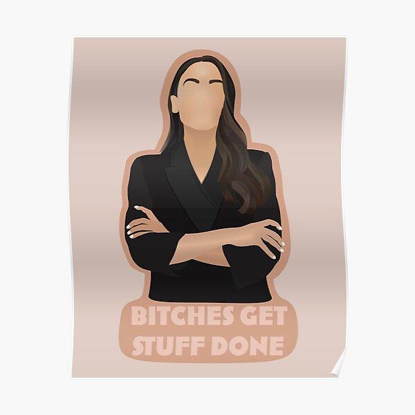 AOC Bitches Get Stuff Done Poster