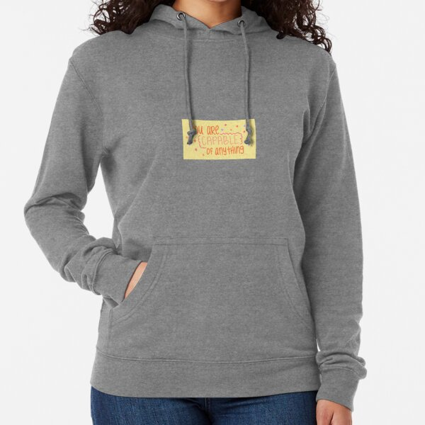 You are capable of anything. Lightweight Hoodie