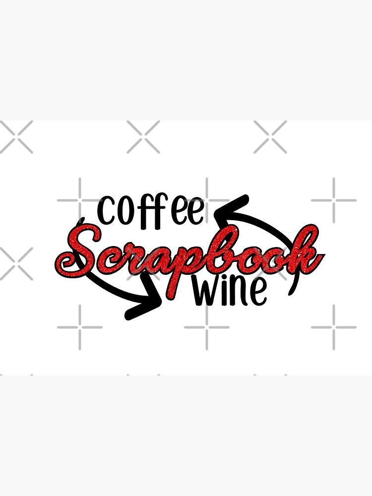 Coffee - Scrapbook - Wine by tammymcewen