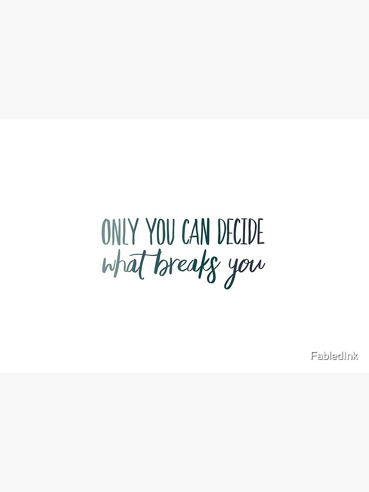 Only You Can Decide What Breaks You Blue by FabledInk