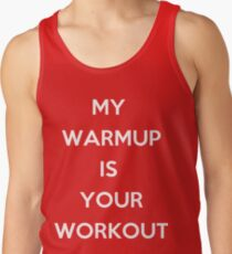 My Warm Up is Your Work Out Tank Top
