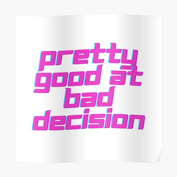 pretty good at bad decisions quote Poster