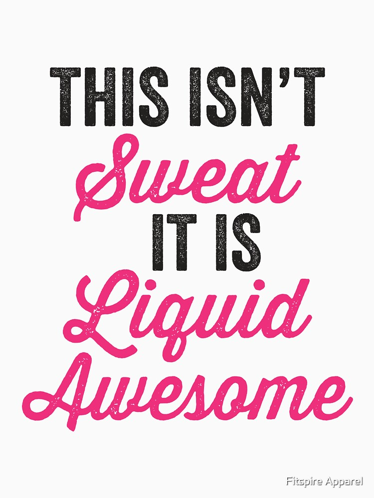 This Isn't Sweat It Is Liquid Awesome   Women's T-Shirt