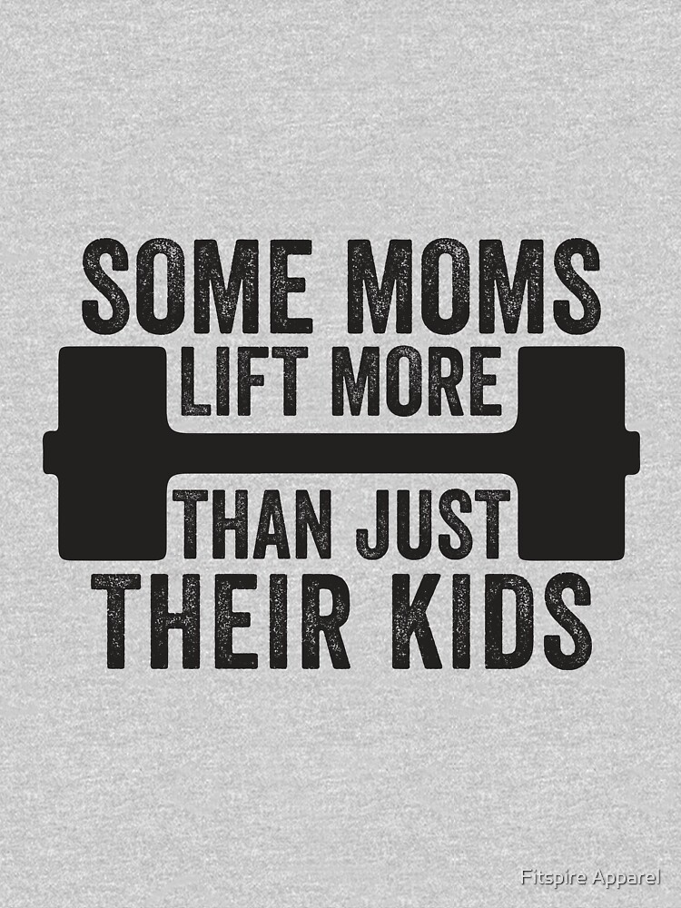 Some Moms Lift More Than Just Their Kids | Women's T-Shirt