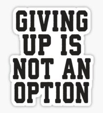 Giving Up Is Not An Option Sticker