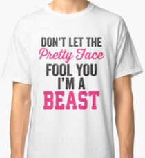 Don't Let The Pretty Face Fool You I'm A Beast (Pink) Classic T-Shirt