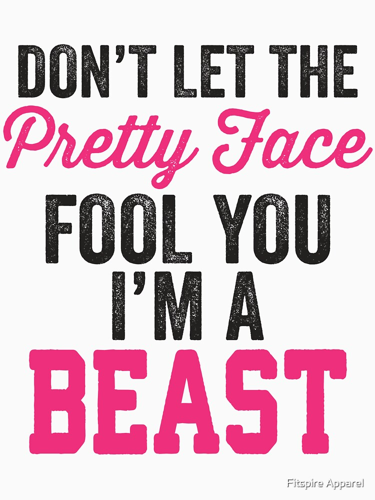 Don't Let The Pretty Face Fool You I'm A Beast (Pink) | Women's T-Shirt