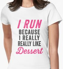 I Run Because I Really Really Like Dessert Women's Fitted T-Shirt