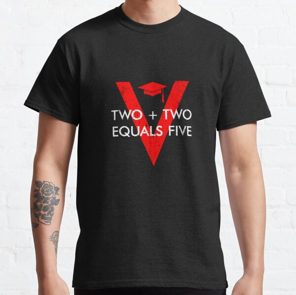Two Plus Two Equals Five Classic T-Shirt