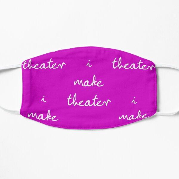 I Make Theater Flat Mask