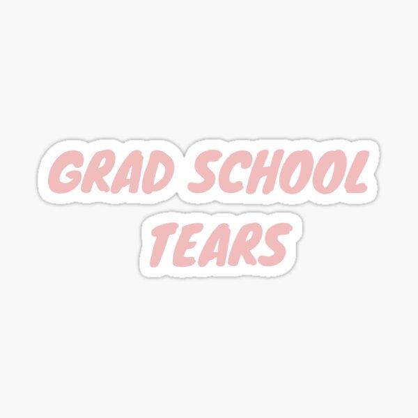 Grad School Tears Sticker