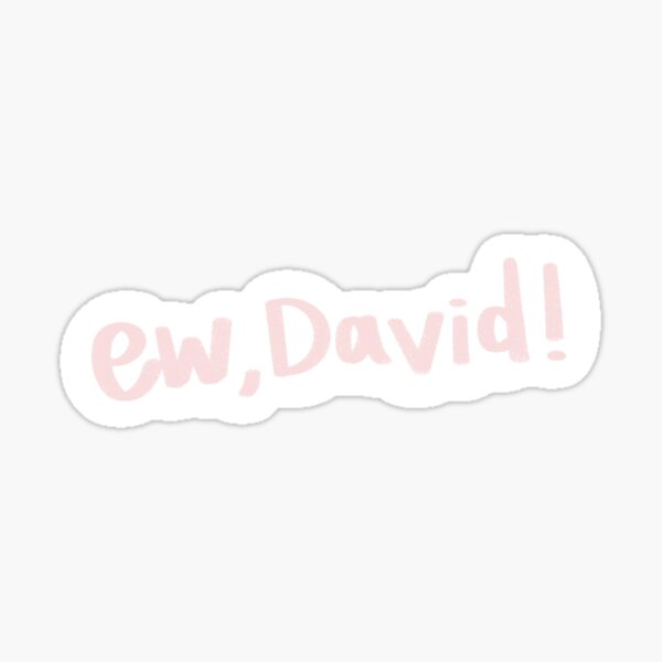 """Ew, David"" - Alexis from Schitt's Creek Quote Sticker"