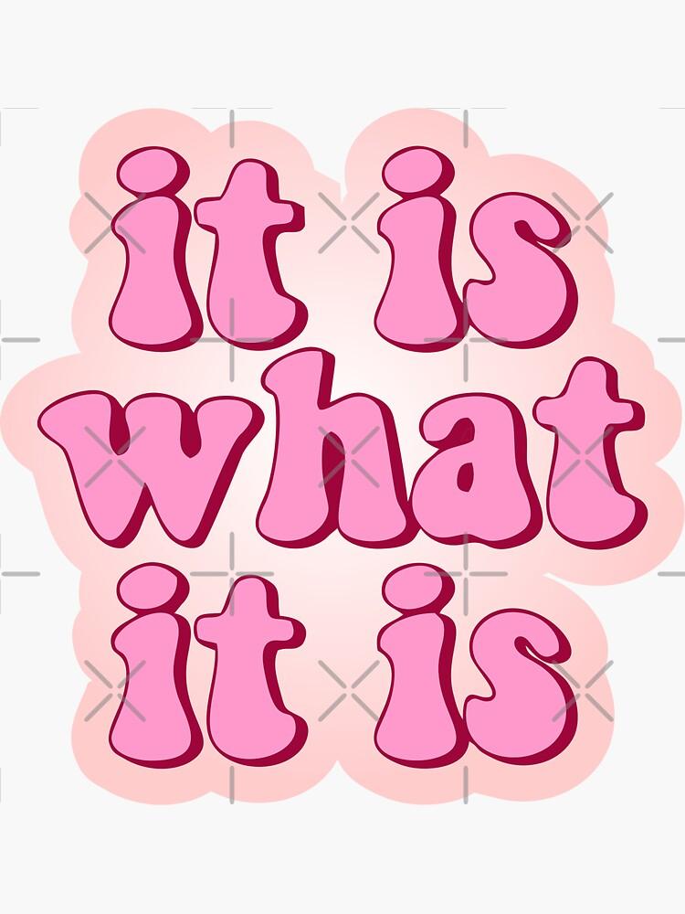 'It Is What It Is' stickers  by carlarmes
