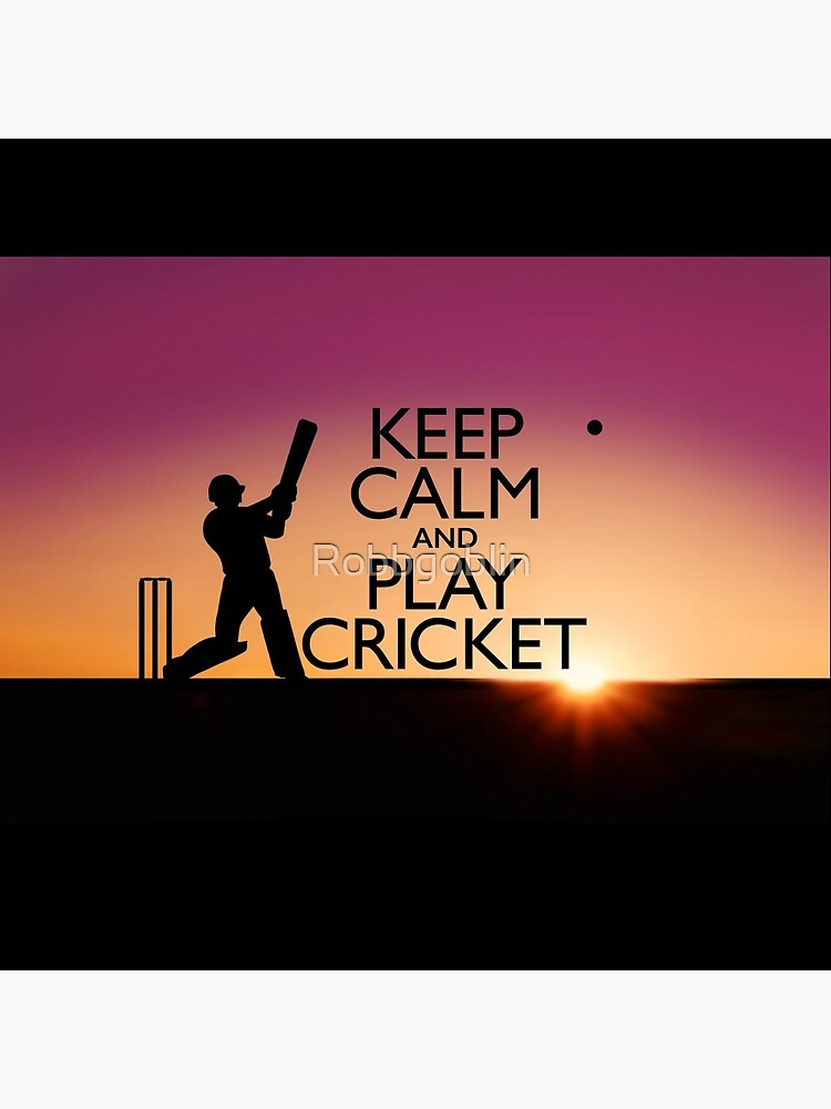 Keep Calm and Play Cricket by Robbgoblin