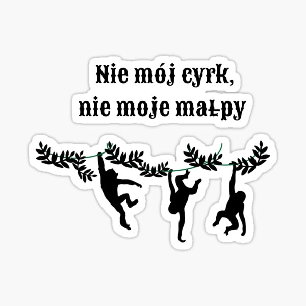 """Polish Monkeys: """"Not My Circus, Not My Monkeys"""" Sticker"""