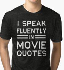 I speak fluently in movie quotes Tri-blend T-Shirt