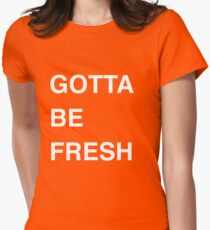 Gotta be Fresh Womens Fitted T-Shirt