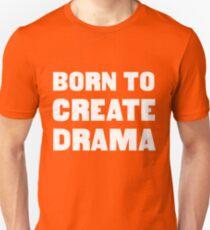 Born to create drama Unisex T-Shirt