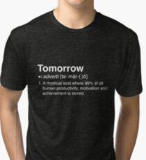 Funny Definition of Tomorrow Tri-blend T-Shirt