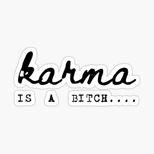karma is a bitch Sticker