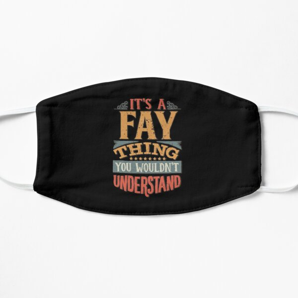 Fay Family Name -  It's A Fay Thing You Wouldn't Understand Mask