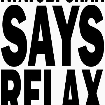 RELAX Don't Do It by belligerent