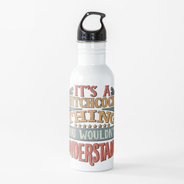 Hitchcock Family Name -  It's A Hitchcock Thing You Wouldn't Understand Water Bottle
