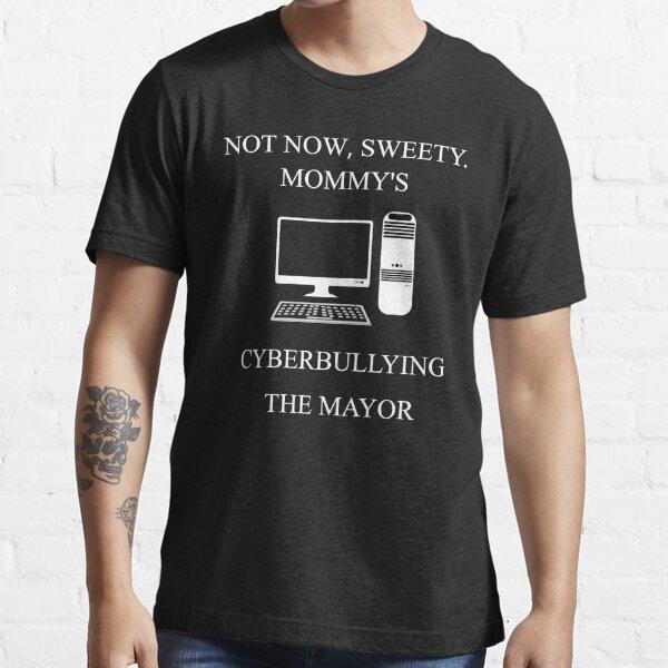 pas maintenant la cyberintimidation de maman chérie le maire T-shirt essentiel