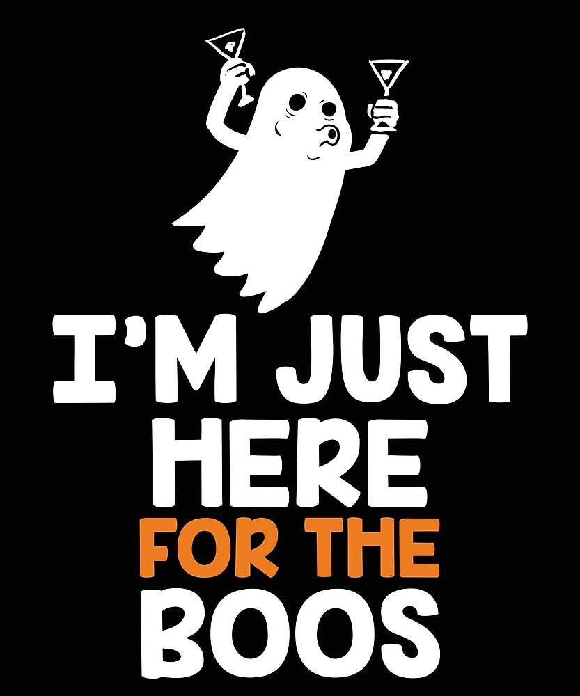 I'm Just Here for the Boos | Halloween by Kittyworks