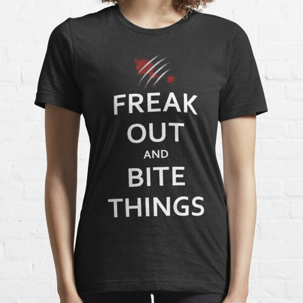 Freak Out and Bite Things Essential T-Shirt