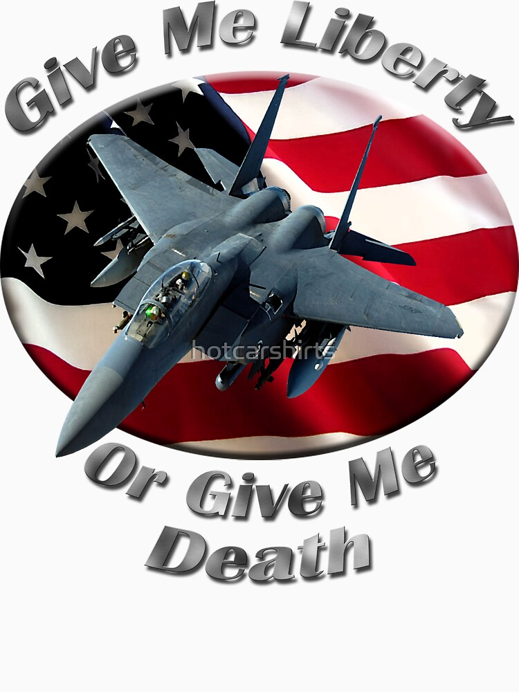 F-15 Eagle Give Me Liberty by hotcarshirts