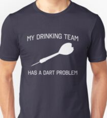 My drinking team has a dart problem Unisex T-Shirt