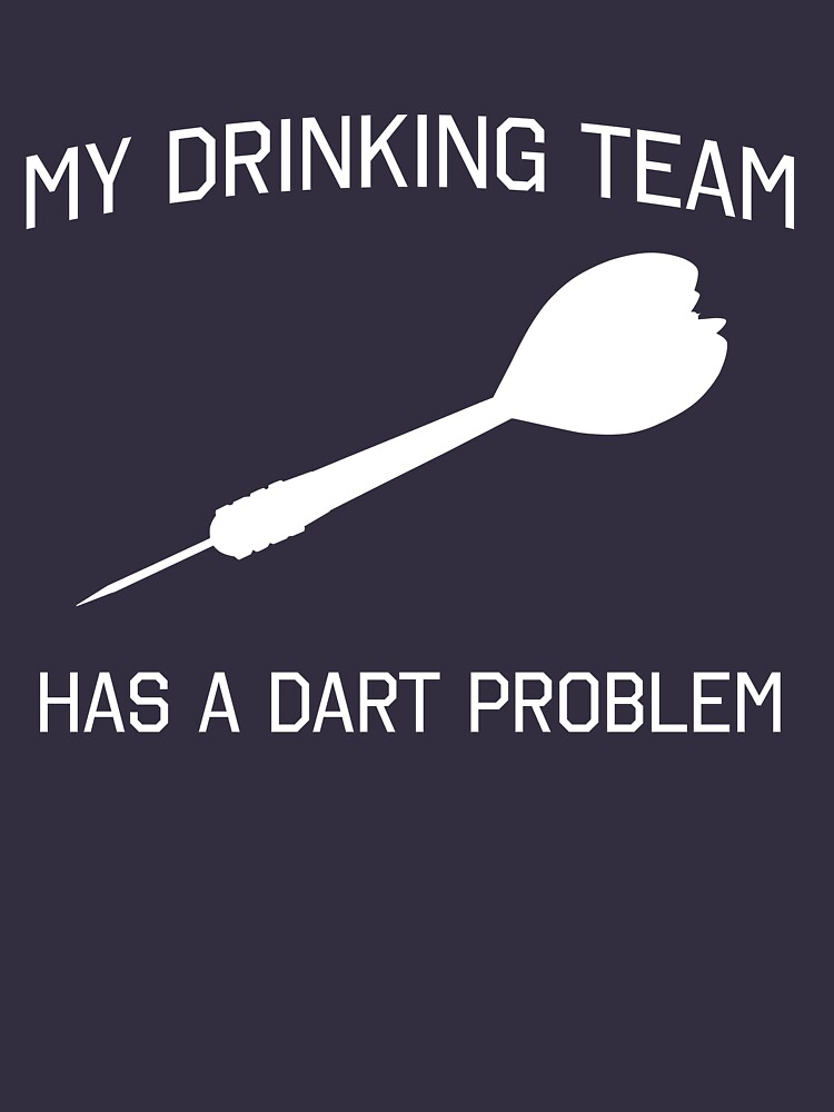 My drinking team has a dart problem | Unisex T-Shirt