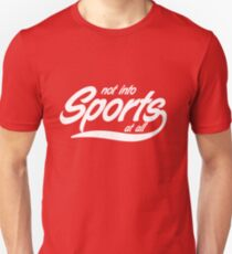 Not into sports at all Unisex T-Shirt