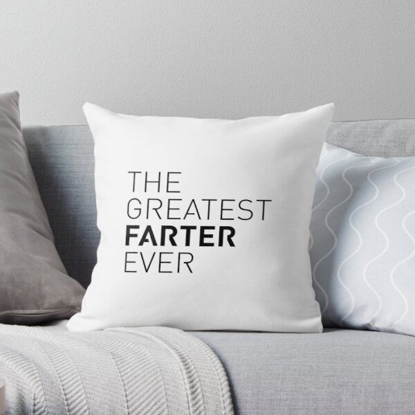 The Greatest Farter Ever  Throw Pillow