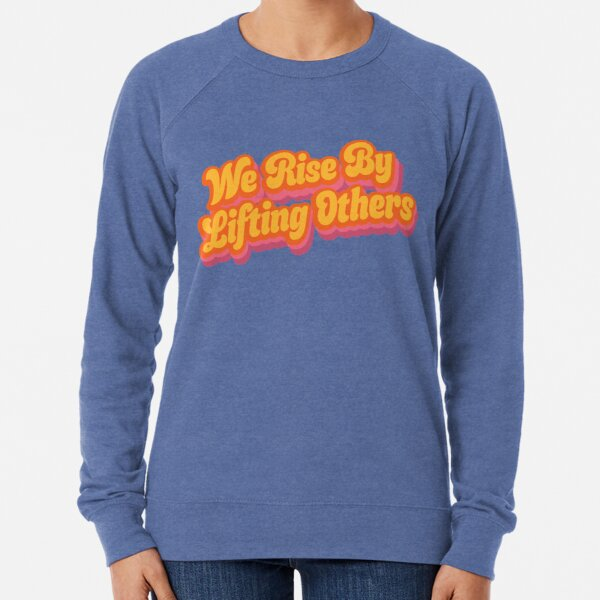 We Rise By Lifting Others Crewneck Lightweight Sweatshirt