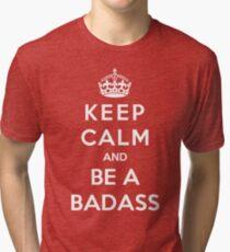 Keep Calm And Be A Badass Tri-blend T-Shirt