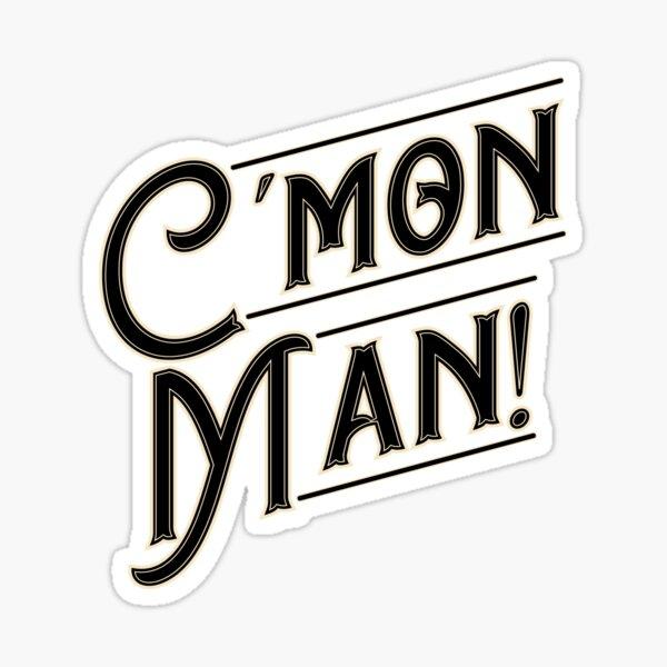 Cmon Man! Sticker