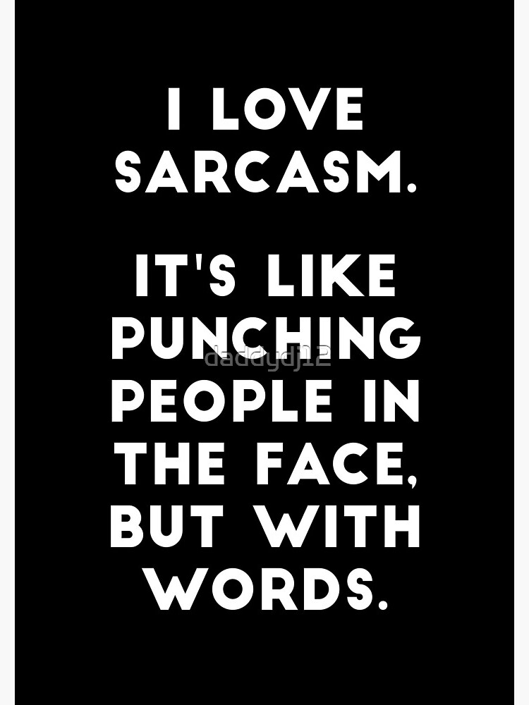 I Love Sarcasm by daddydj12