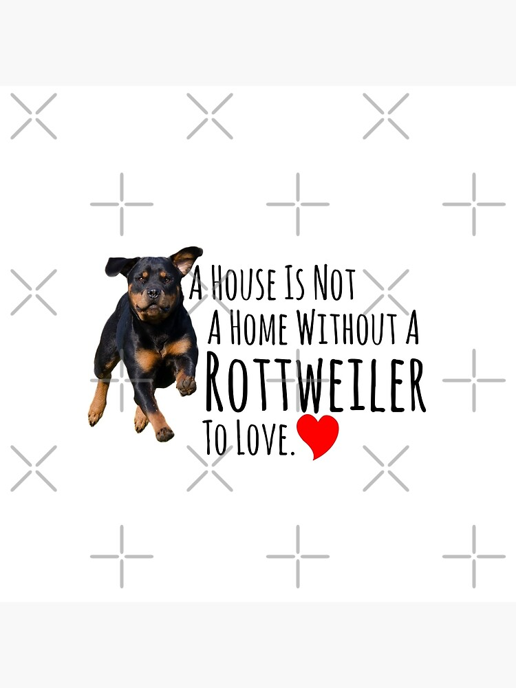 A House Is Not A House Without A Rottweiler To Love - Gift Idea for Women Men Boys And Girls by dog-gifts