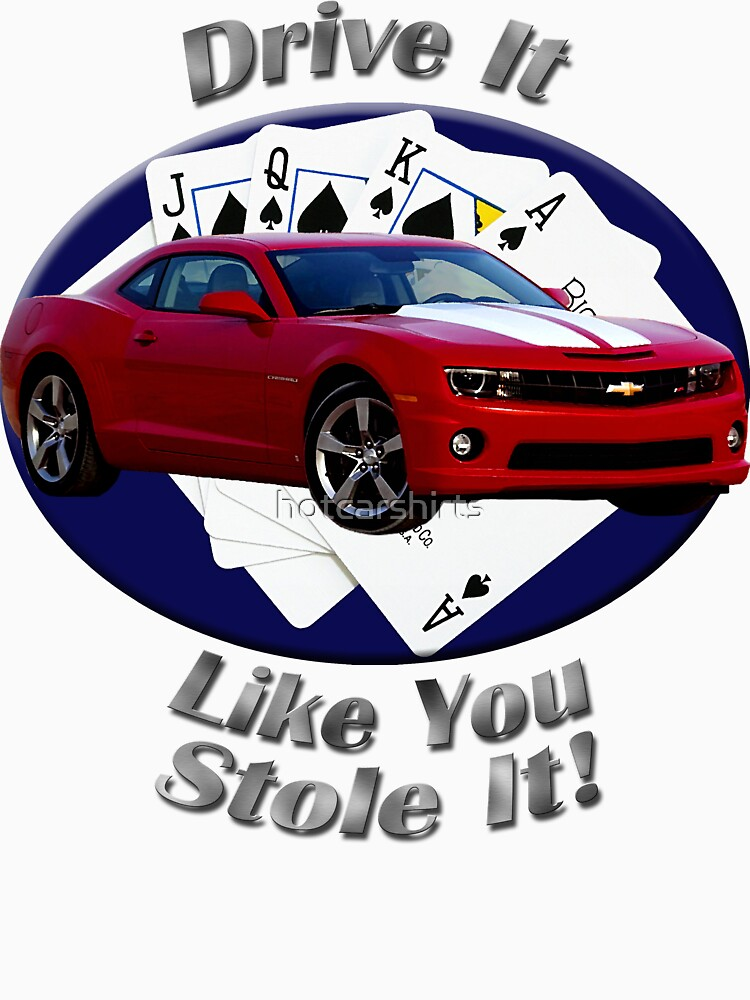 Chevy Camaro SS Drive It Like You Stole It by hotcarshirts