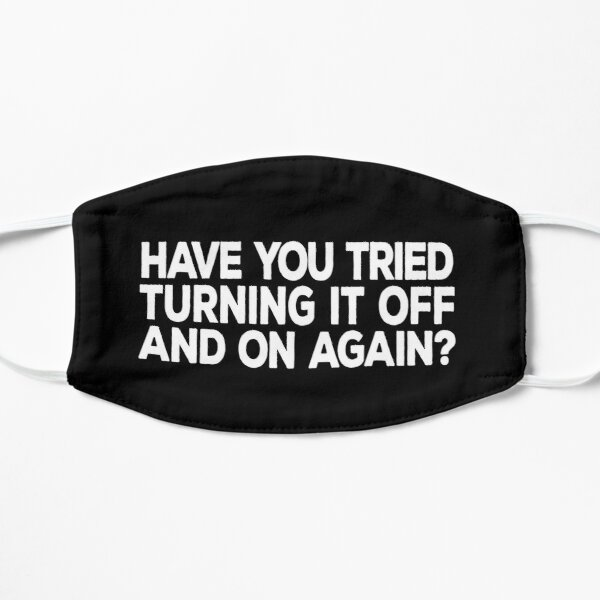 Have you tried turning it off and on again? Mask