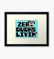 Zero Ducks Livin' Framed Print