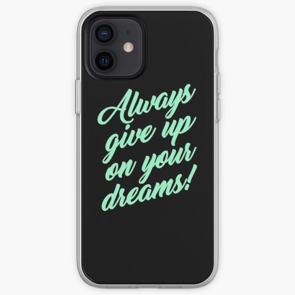 Always Give Up On Your Dreams! iPhone Soft Case