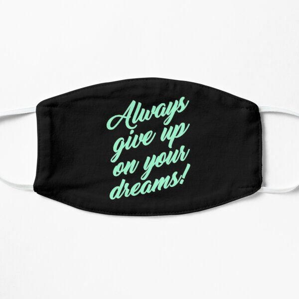 Always Give Up On Your Dreams! Mask