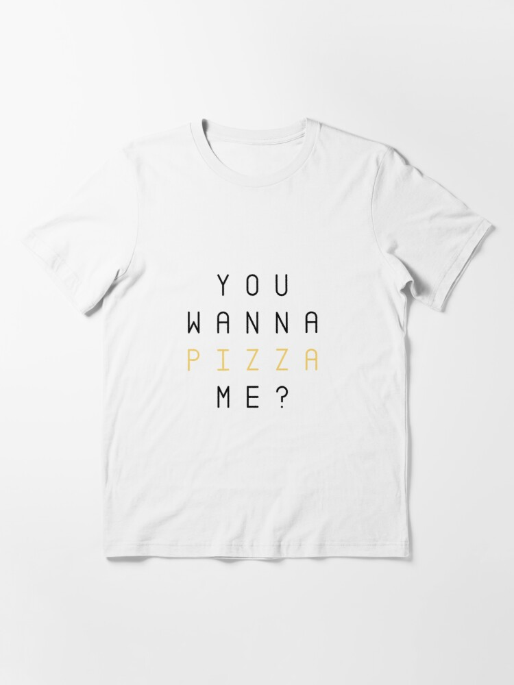 Alternate view of you wanna pizza me -  Essential T-Shirt