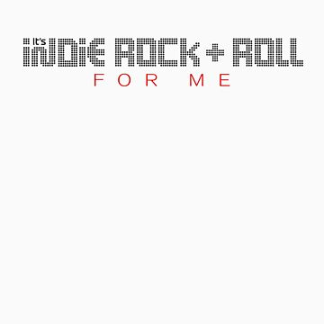 It's Indie Rock & Roll For Me (Light Colors) by drewreimer