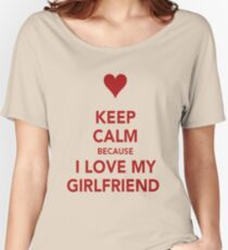 Keep Calm....I Love My Gf Women's Relaxed Fit T-Shirt